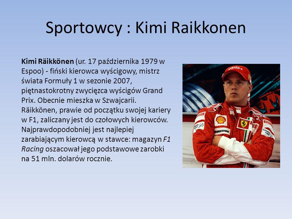 Sportowcy : Kimi Raikkonen Kimi Räikkönen (ur. 17 października 1979 w Espoo) - fiński kierowca wyścigowy, mistrz świata Formuły 1 w sezonie 2007, pięt