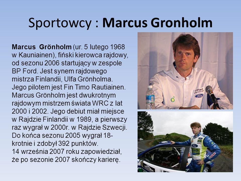 Sportowcy : Marcus Gronholm Marcus Grönholm (ur. 5 lutego 1968 w Kauniainen), fiński kierowca rajdowy, od sezonu 2006 startujący w zespole BP Ford. Je