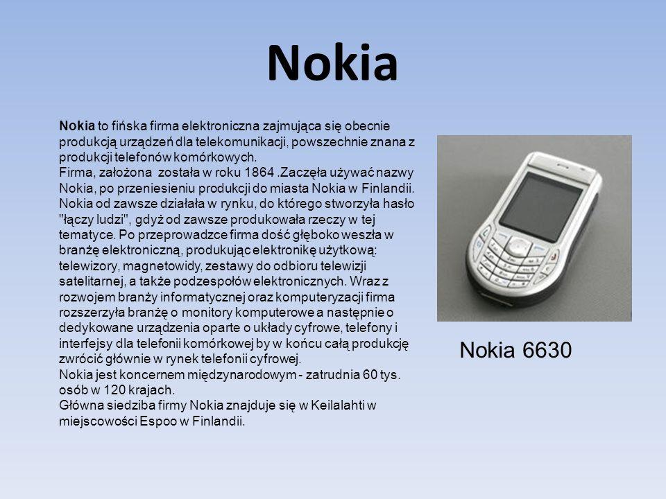 Nokia Nokia 6630 Nokia to fińska firma elektroniczna zajmująca się obecnie produkcją urządzeń dla telekomunikacji, powszechnie znana z produkcji telef