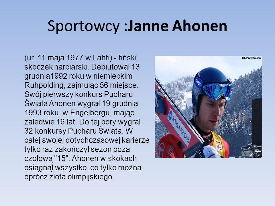 Sportowcy :Janne Ahonen (ur. 11 maja 1977 w Lahti) - fiński skoczek narciarski. Debiutował 13 grudnia1992 roku w niemieckim Ruhpolding, zajmując 56 mi