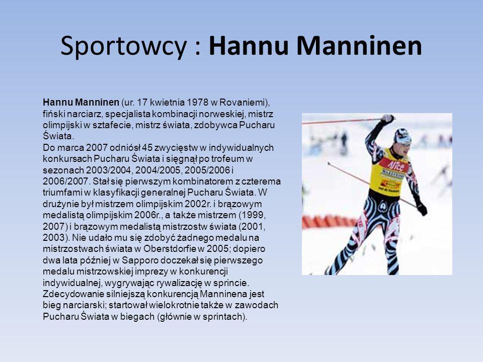 Sportowcy : Hannu Manninen Hannu Manninen (ur. 17 kwietnia 1978 w Rovaniemi), fiński narciarz, specjalista kombinacji norweskiej, mistrz olimpijski w