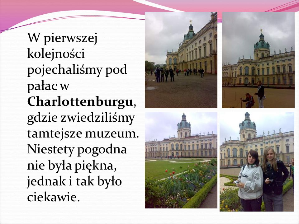 W pierwszej kolejności pojechaliśmy pod pałac w Charlottenburgu, gdzie zwiedziliśmy tamtejsze muzeum.