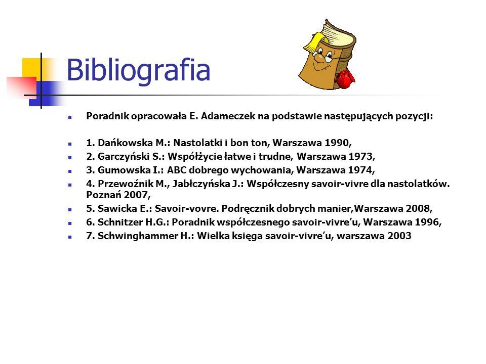Bibliografia Poradnik opracowała E. Adameczek na podstawie następujących pozycji: 1. Dańkowska M.: Nastolatki i bon ton, Warszawa 1990, 2. Garczyński