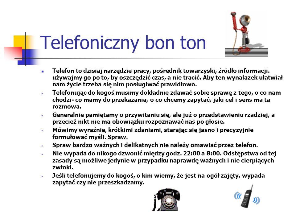 Telefoniczny bon ton Telefon to dzisiaj narzędzie pracy, pośrednik towarzyski, źródło informacji. używajmy go po to, by oszczędzić czas, a nie tracić.