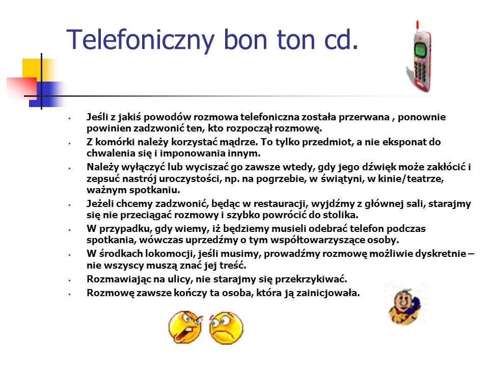 Telefoniczny bon ton cd. Jeśli z jakiś powodów rozmowa telefoniczna została przerwana, ponownie powinien zadzwonić ten, kto rozpoczął rozmowę. Z komór
