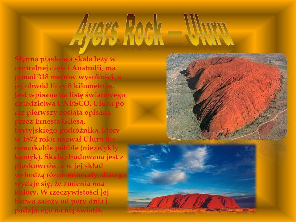 Słynna piaskowa skała leży w centralnej części Australii, ma ponad 318 metrów wysokości, a jej obwód liczy 8 kilometrów. Jest wpisana na listę światow