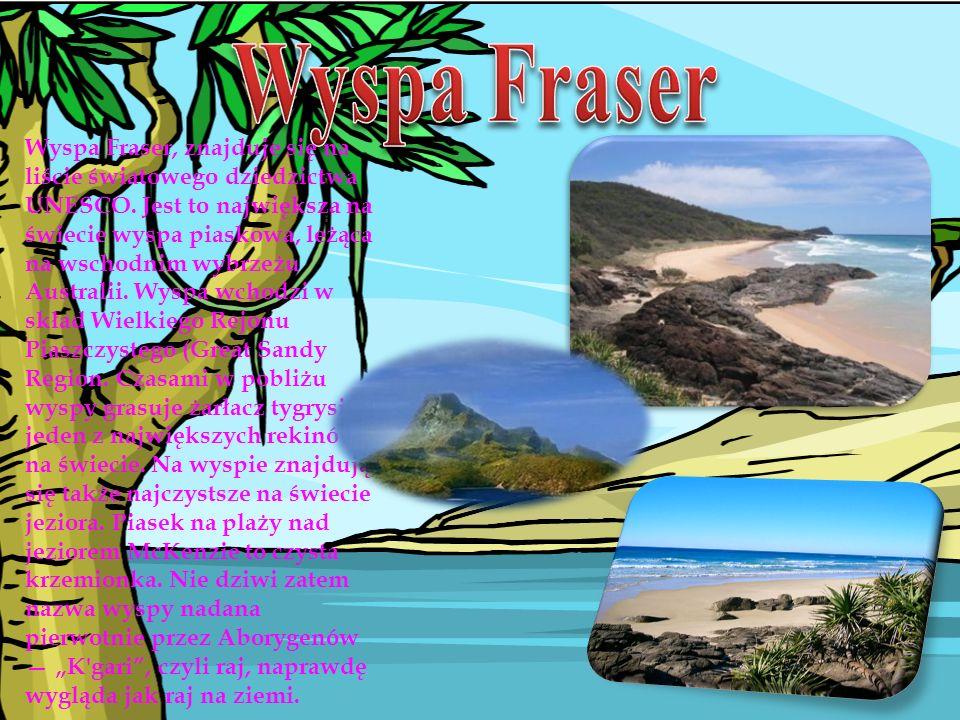 Wyspa Fraser, znajduje się na liście światowego dziedzictwa UNESCO. Jest to największa na świecie wyspa piaskowa, leżąca na wschodnim wybrzeżu Austral