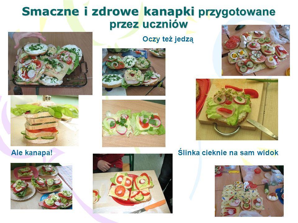 Smaczne i zdrowe kanapki przygotowane przez uczniów Ale kanapa! Oczy też jedzą Ślinka cieknie na sam widok