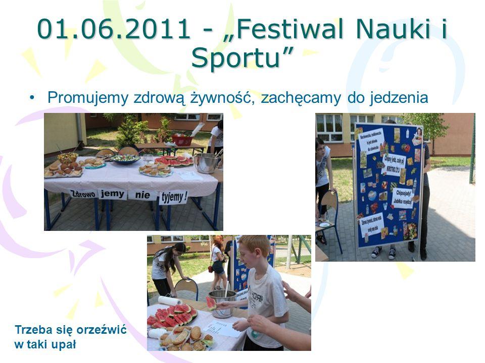 01.06.2011 - Festiwal Nauki i Sportu Promujemy zdrową żywność, zachęcamy do jedzenia Trzeba się orzeźwić w taki upał