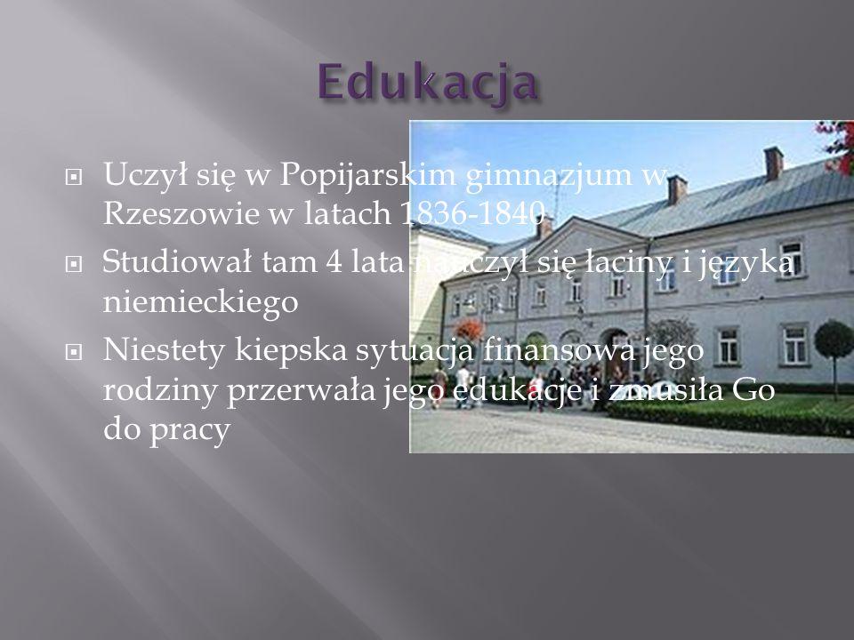 Uczył się w Popijarskim gimnazjum w Rzeszowie w latach 1836-1840 Studiował tam 4 lata nauczył się łaciny i języka niemieckiego Niestety kiepska sytuac