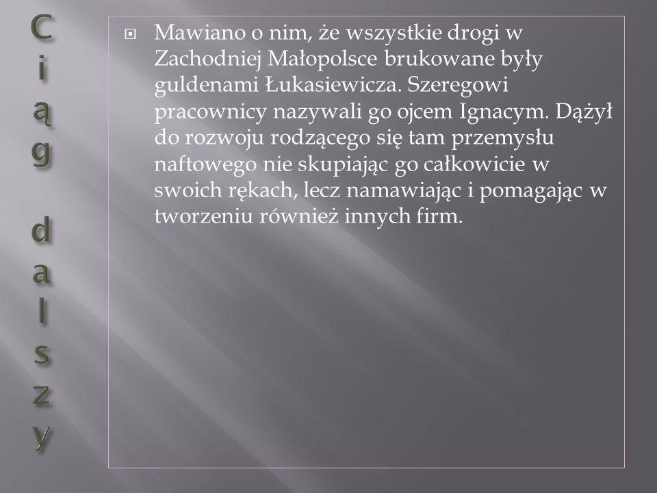 Mawiano o nim, że wszystkie drogi w Zachodniej Małopolsce brukowane były guldenami Łukasiewicza. Szeregowi pracownicy nazywali go ojcem Ignacym. Dążył