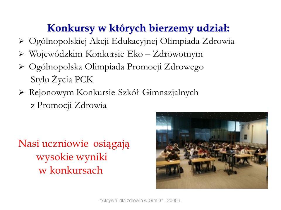 Konkursy w których bierzemy udział: Ogólnopolskiej Akcji Edukacyjnej Olimpiada Zdrowia Wojewódzkim Konkursie Eko – Zdrowotnym Ogólnopolska Olimpiada P