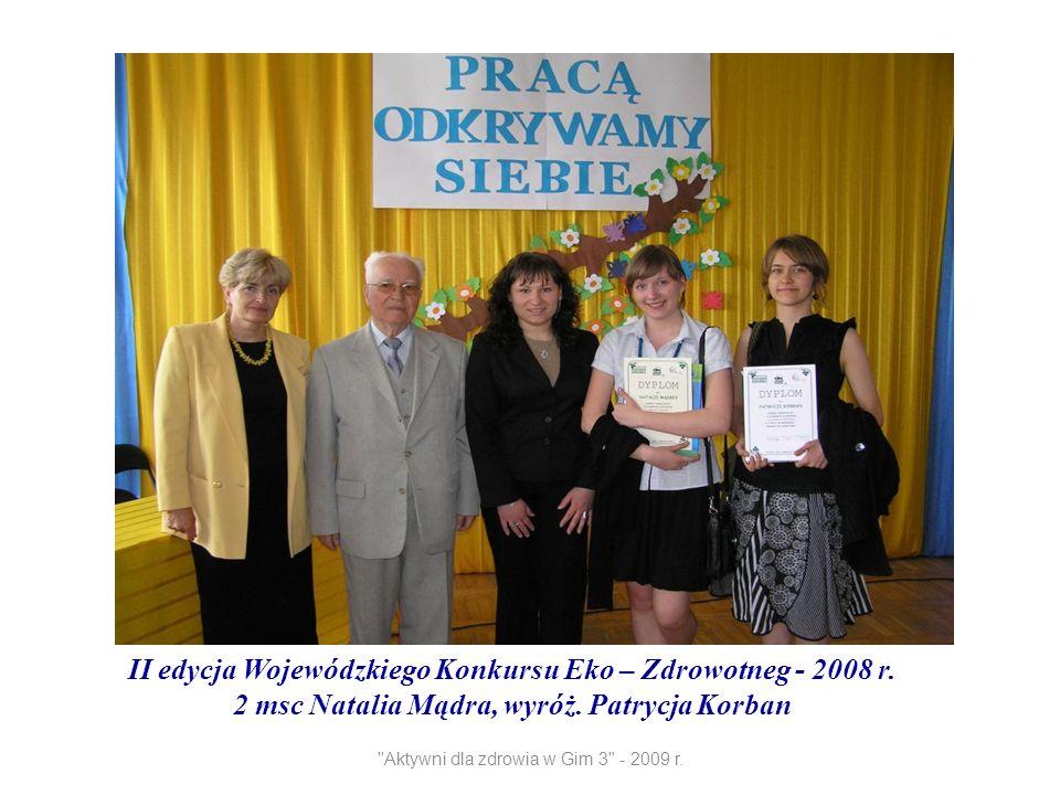 II edycja Wojewódzkiego Konkursu Eko – Zdrowotneg - 2008 r. 2 msc Natalia Mądra, wyróż. Patrycja Korban