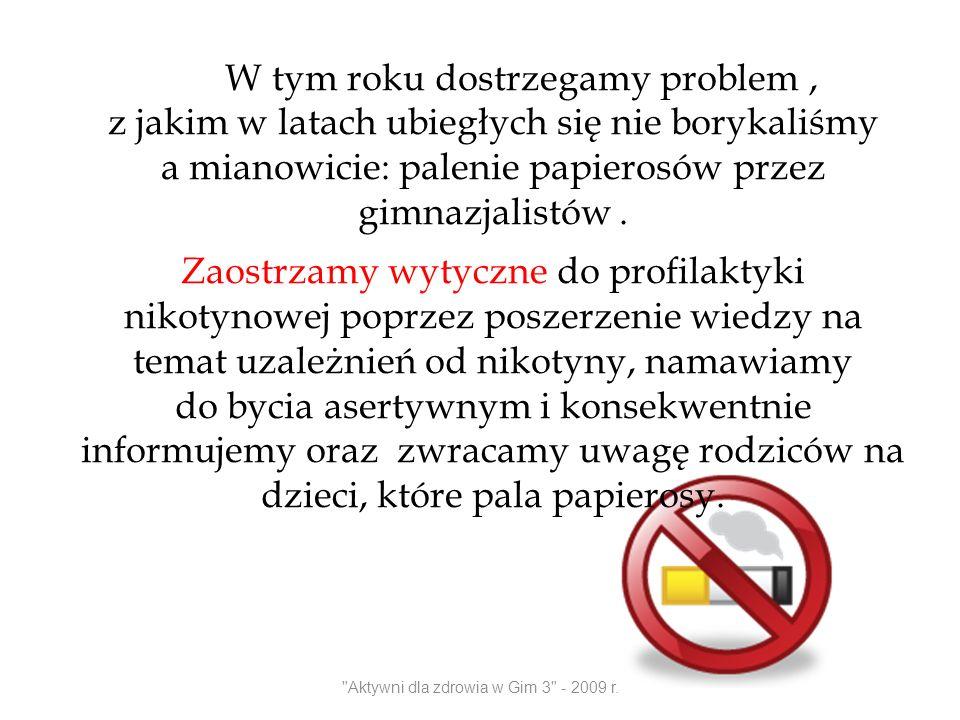 W tym roku dostrzegamy problem, z jakim w latach ubiegłych się nie borykaliśmy a mianowicie: palenie papierosów przez gimnazjalistów. Zaostrzamy wytyc