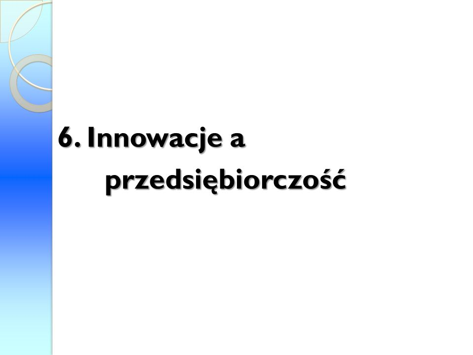 W zarządzaniu innowacjami uczestniczą następujące podmioty: 1.