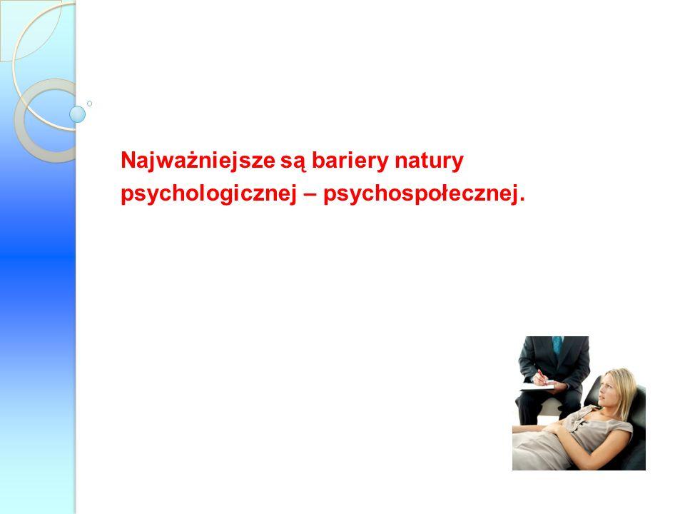 Najważniejsze są bariery natury psychologicznej – psychospołecznej.