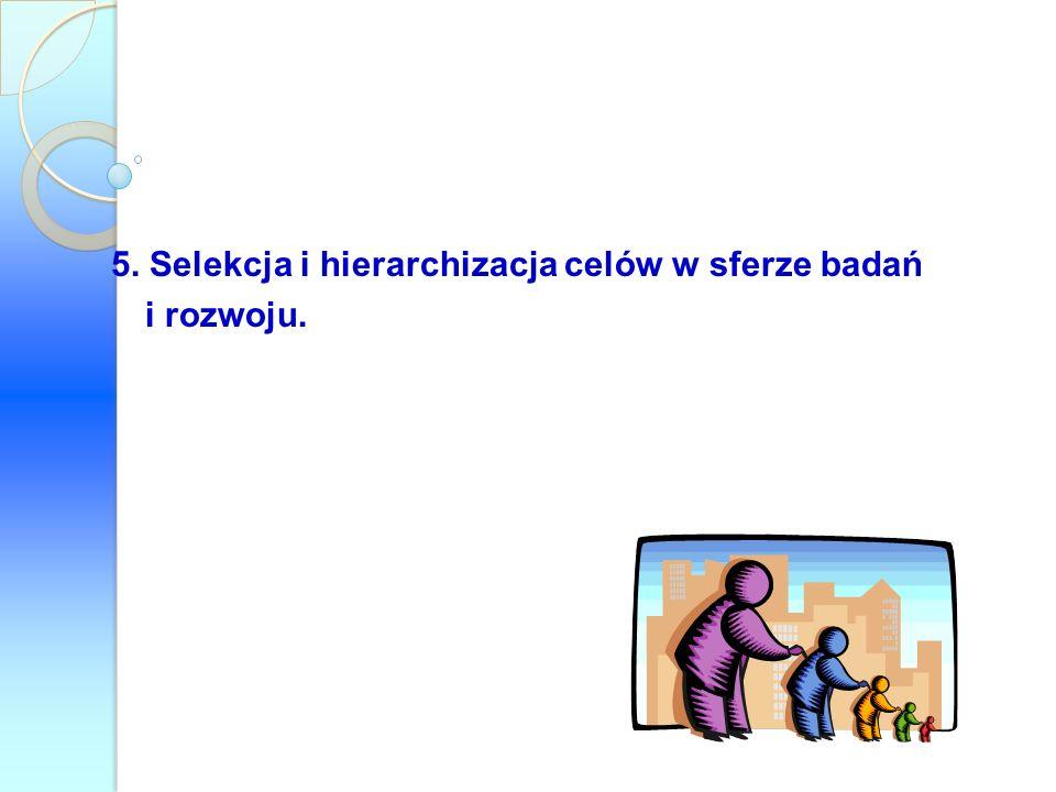 5. Selekcja i hierarchizacja celów w sferze badań i rozwoju.