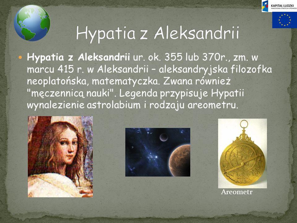 Hypatia z Aleksandrii ur. ok. 355 lub 370r., zm. w marcu 415 r. w Aleksandrii – aleksandryjska filozofka neoplatońska, matematyczka. Zwana również