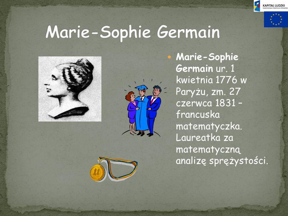 Marie-Sophie Germain ur. 1 kwietnia 1776 w Paryżu, zm. 27 czerwca 1831 – francuska matematyczka. Laureatka za matematyczną analizę sprężystości.