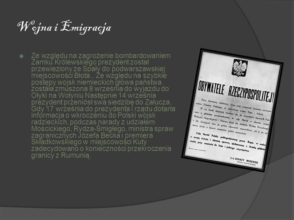 Wojna i Emigracja Ze względu na zagrożenie bombardowaniem Zamku Królewskiego prezydent został przewieziony ze Spały do podwarszawskiej miejscowości Bł