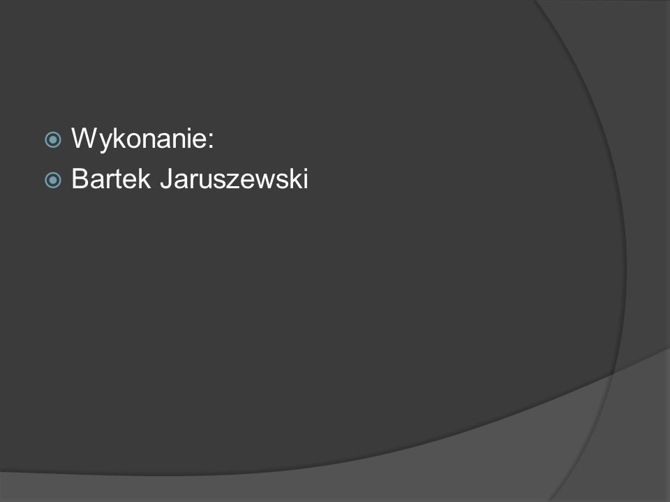 Wykonanie: Bartek Jaruszewski