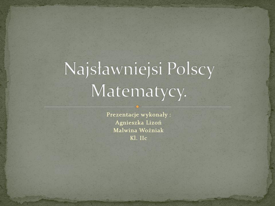 Prezentacje wykonały : Agnieszka Lizoń Malwina Woźniak Kl. IIc