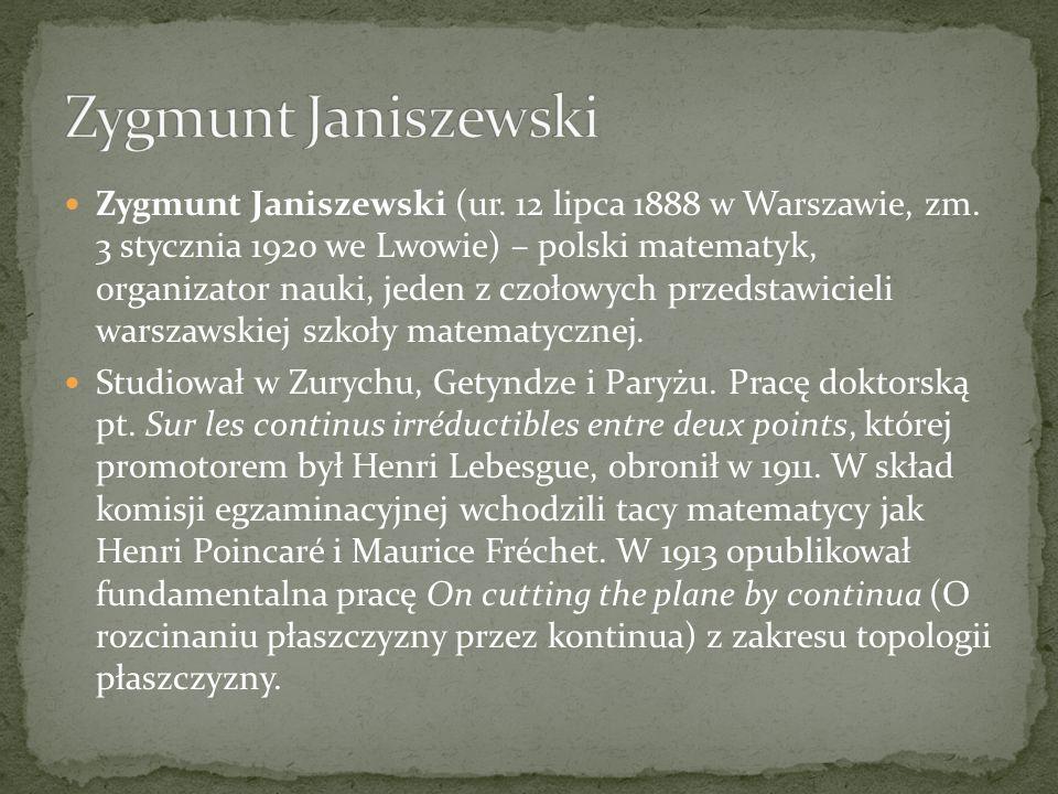 Zygmunt Janiszewski (ur. 12 lipca 1888 w Warszawie, zm. 3 stycznia 1920 we Lwowie) – polski matematyk, organizator nauki, jeden z czołowych przedstawi