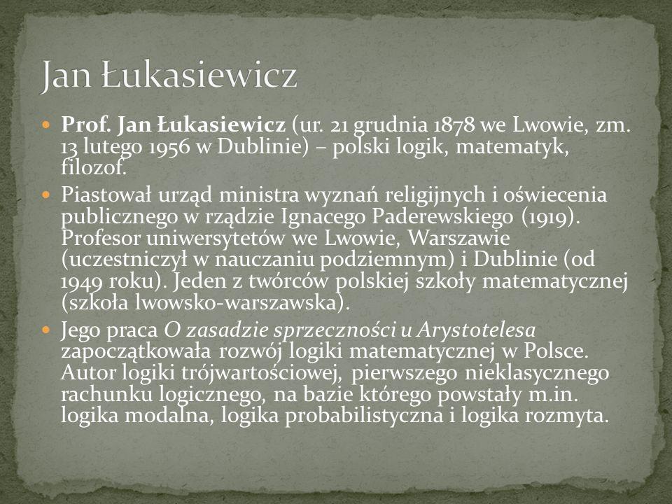Prof. Jan Łukasiewicz (ur. 21 grudnia 1878 we Lwowie, zm. 13 lutego 1956 w Dublinie) – polski logik, matematyk, filozof. Piastował urząd ministra wyzn