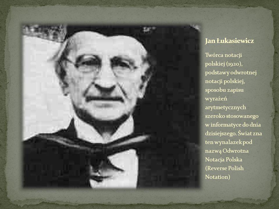 Twórca notacji polskiej (1920), podstawy odwrotnej notacji polskiej, sposobu zapisu wyrażeń arytmetycznych szeroko stosowanego w informatyce do dnia d