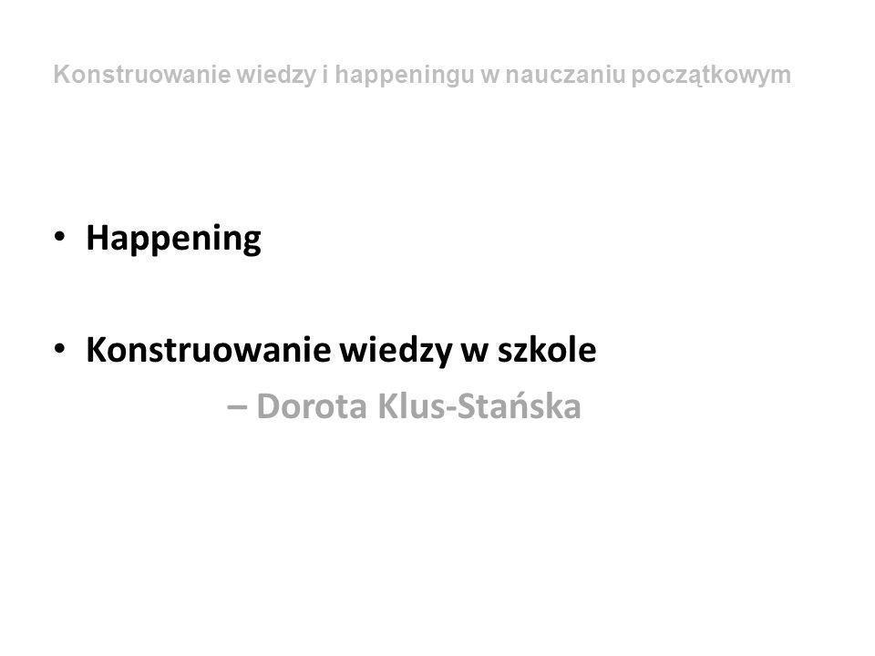 Happening Konstruowanie wiedzy w szkole – Dorota Klus-Stańska