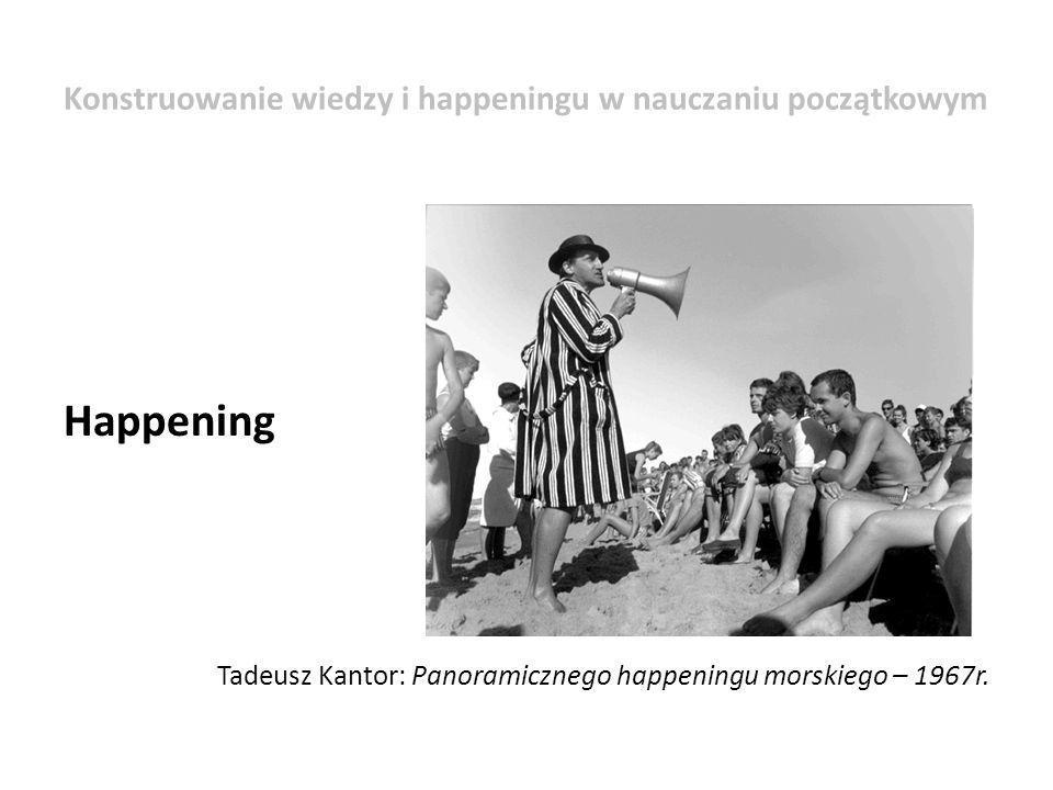 Happening Tadeusz Kantor: Panoramicznego happeningu morskiego – 1967r. Konstruowanie wiedzy i happeningu w nauczaniu początkowym