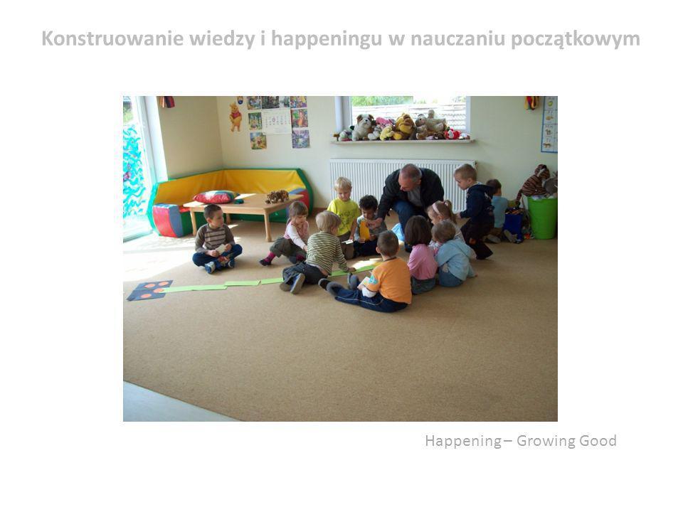 Happening – Growing Good Konstruowanie wiedzy i happeningu w nauczaniu początkowym