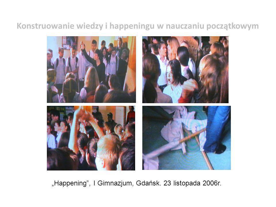Happening, I Gimnazjum, Gdańsk. 23 listopada 2006r. Konstruowanie wiedzy i happeningu w nauczaniu początkowym