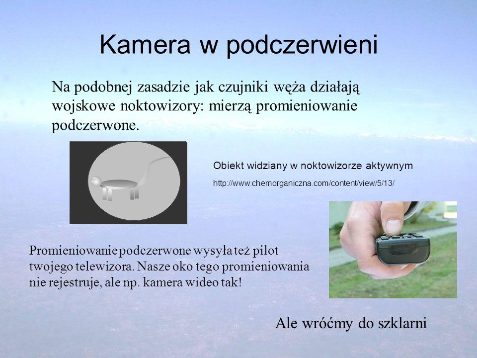Kamera w podczerwieni Na podobnej zasadzie jak czujniki węża działają wojskowe noktowizory: mierzą promieniowanie podczerwone. Promieniowanie podczerw