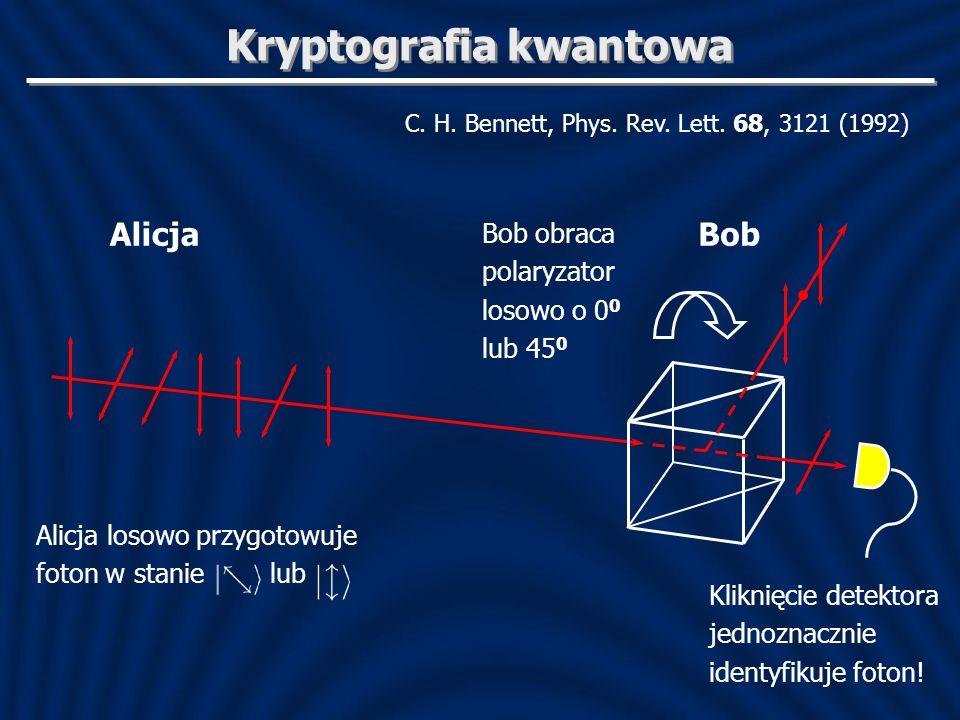 Kryptografia kwantowa C. H. Bennett, Phys. Rev. Lett. 68, 3121 (1992) AlicjaBob Alicja losowo przygotowuje foton w stanie lub Bob obraca polaryzator l