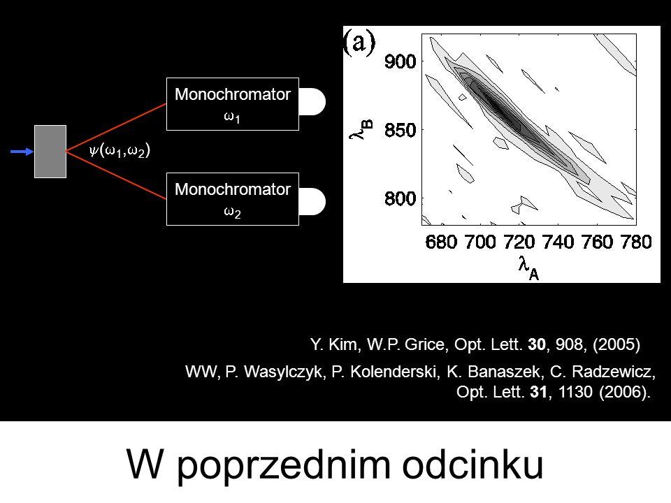 Monochromator 1 Monochromator 2 Y. Kim, W.P. Grice, Opt. Lett. 30, 908, (2005) W poprzednim odcinku WW, P. Wasylczyk, P. Kolenderski, K. Banaszek, C.