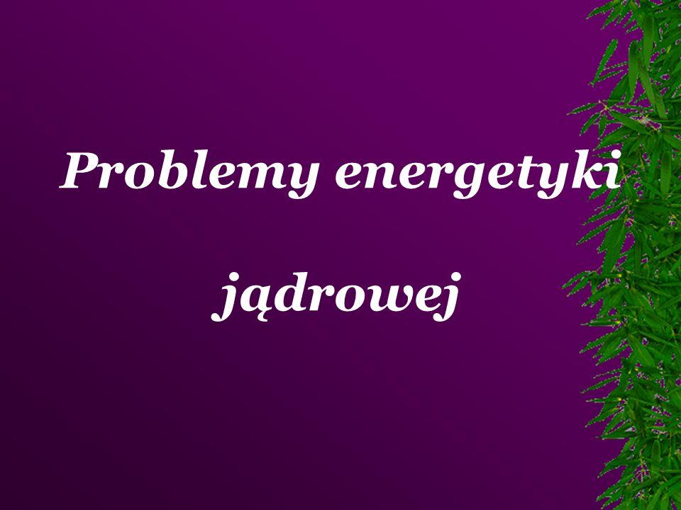 Problemy energetyki jądrowej