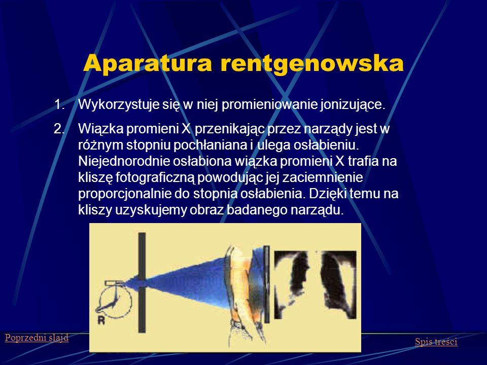 Aparatura rentgenowska 1.Wykorzystuje się w niej promieniowanie jonizujące. 2.Wiązka promieni X przenikając przez narządy jest w różnym stopniu pochła