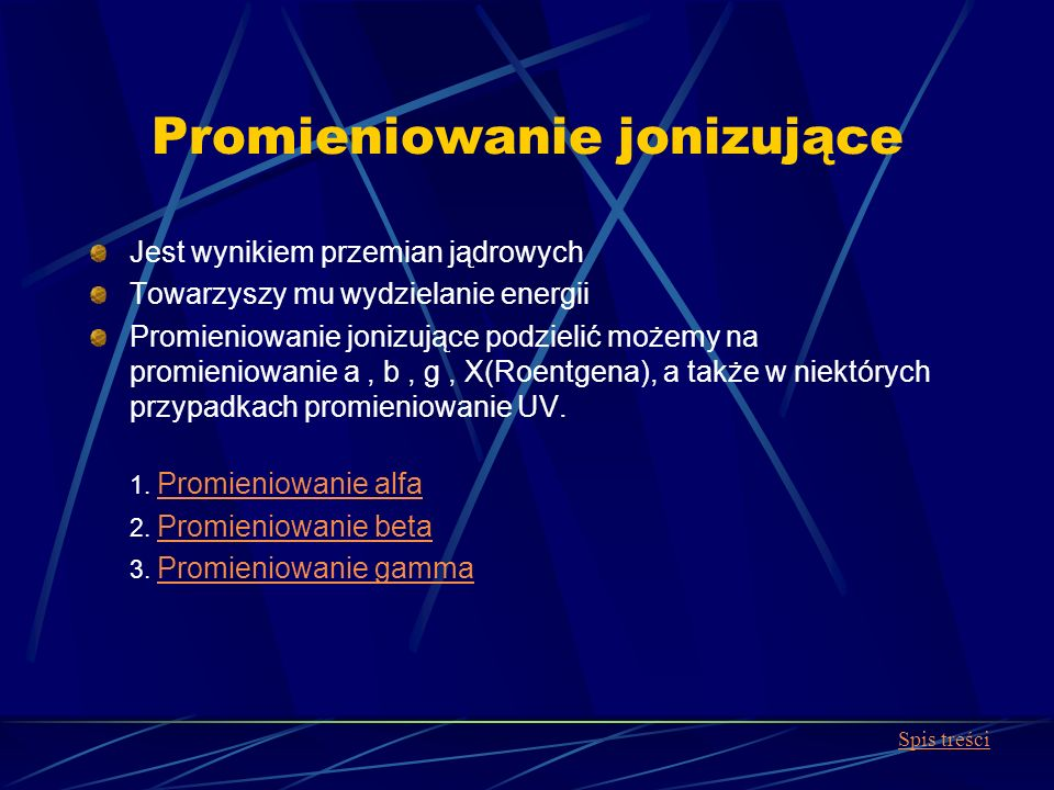 Promieniowanie jonizujące Jest wynikiem przemian jądrowych Towarzyszy mu wydzielanie energii Promieniowanie jonizujące podzielić możemy na promieniowa