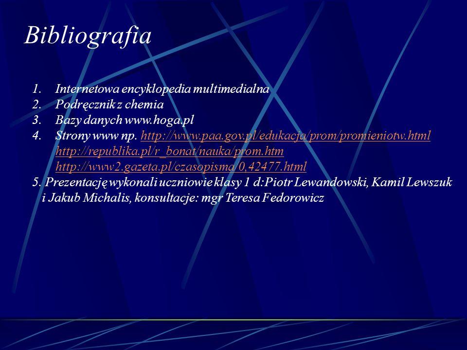 Bibliografia 1.Internetowa encyklopedia multimedialna 2.Podręcznik z chemia 3.Bazy danych www.hoga.pl 4.Strony www np. http://www.paa.gov.pl/edukacja/