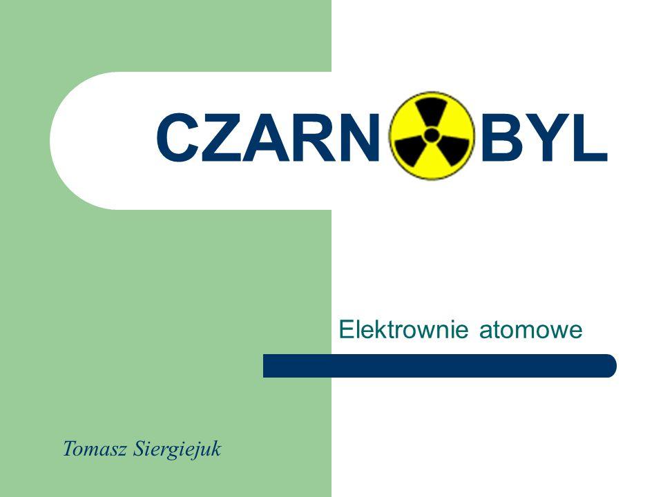 CZARN BYL Elektrownie atomowe Tomasz Siergiejuk