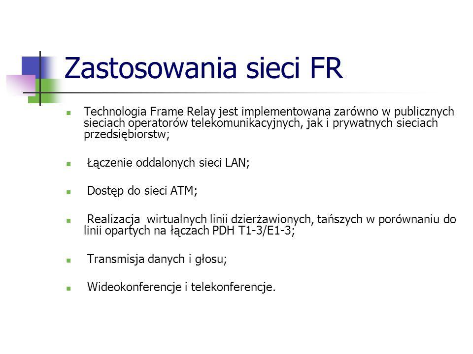 Zastosowania sieci FR Technologia Frame Relay jest implementowana zarówno w publicznych sieciach operatorów telekomunikacyjnych, jak i prywatnych siec
