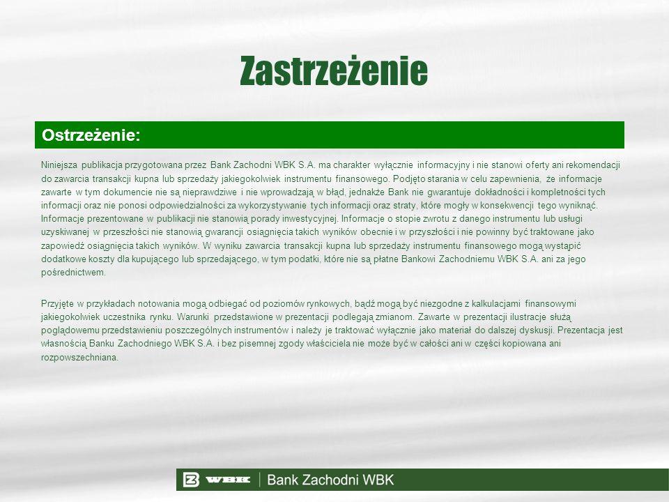 Zastrzeżenie Ostrzeżenie: Niniejsza publikacja przygotowana przez Bank Zachodni WBK S.A. ma charakter wyłącznie informacyjny i nie stanowi oferty ani