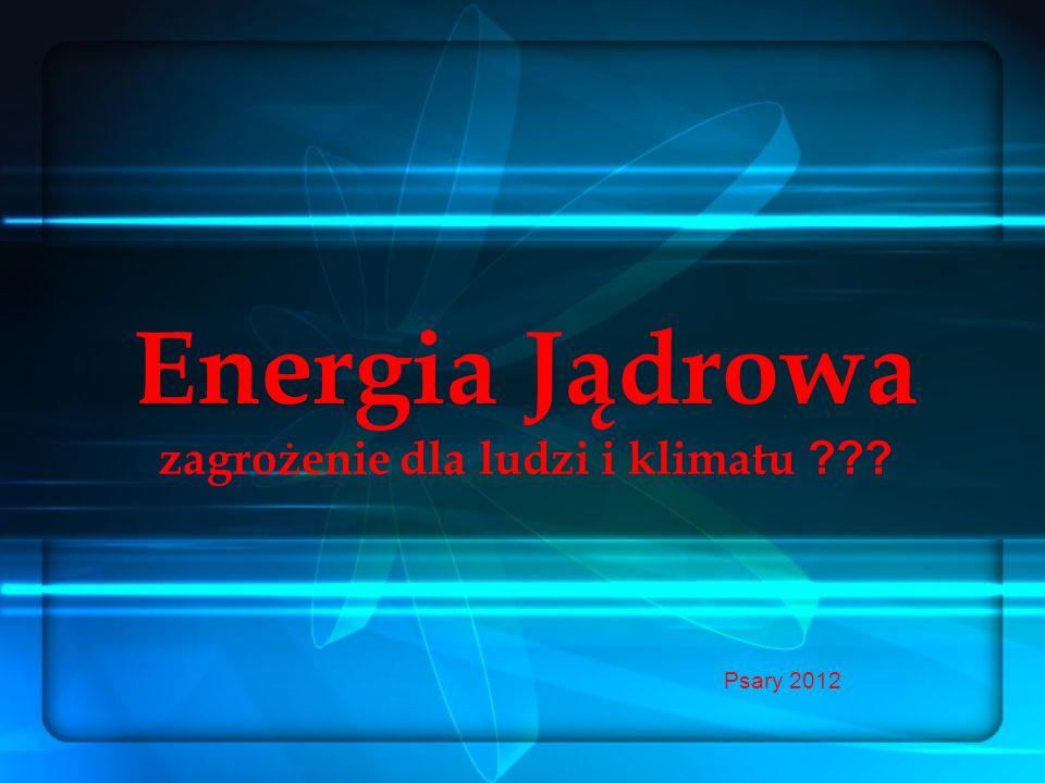 Szkodliwy wpływ użytkowania energii jądrowej W wyniku powstawania energii jądrowej wysyłane jest promieniowanie jonizujące, szkodliwe dla organizmów żywych a szczególnie ludzi.