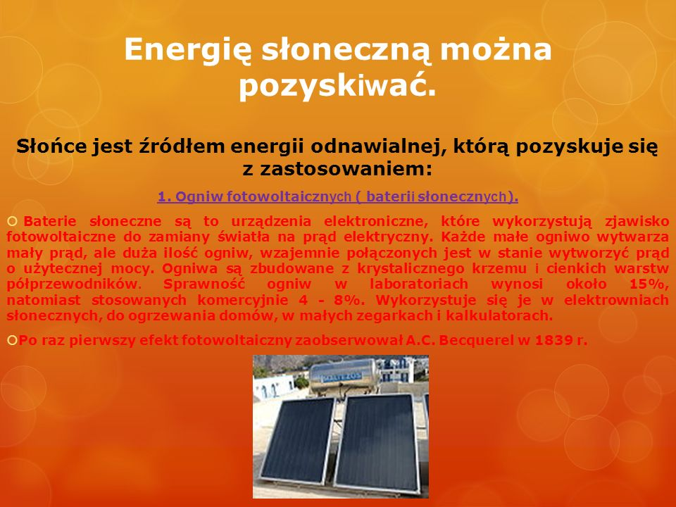Energię słoneczną można pozysk iw ać. Słońce jest źródłem energii odnawialnej, którą pozyskuje się z zastosowaniem: 1. Ogniw fotowoltaiczn ych ( bater