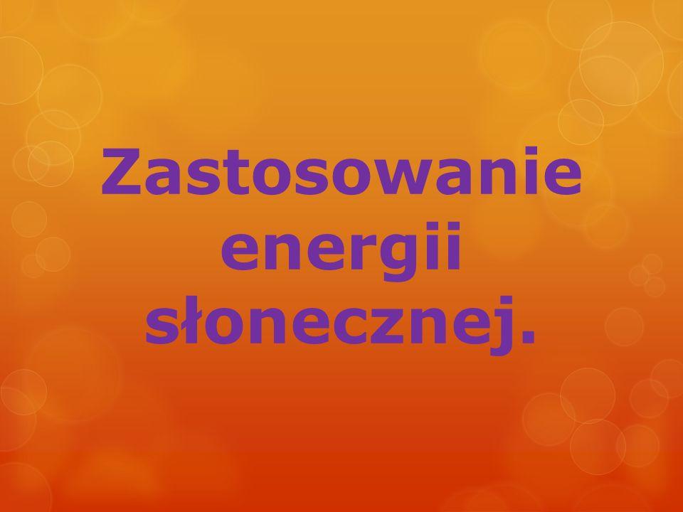 Zastosowanie energii słonecznej.