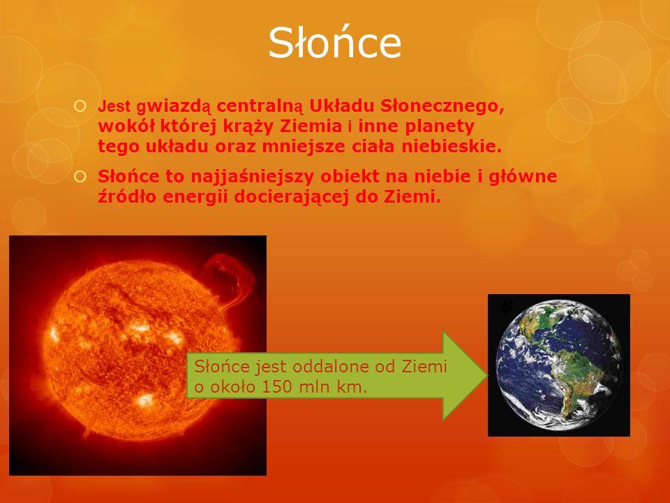 Słońce Jest g wiazd ą centraln ą Układu Słonecznego, wokół której krąży Ziemia i inne planety tego układu oraz mniejsze ciała niebieskie. Słońce to na