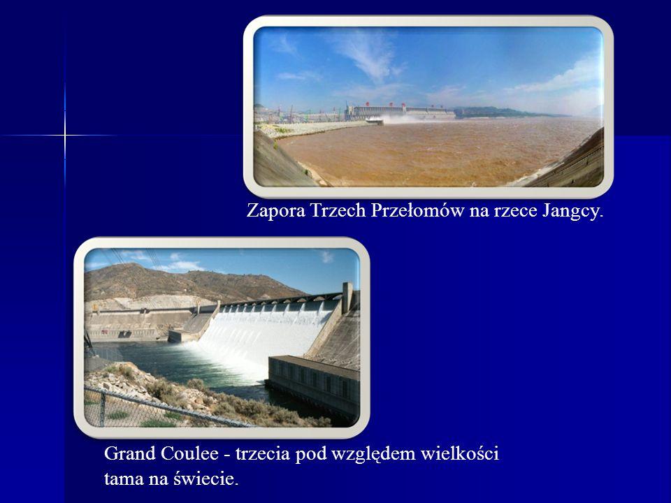 Zapora Trzech Przełomów na rzece Jangcy. Grand Coulee - trzecia pod względem wielkości tama na świecie.