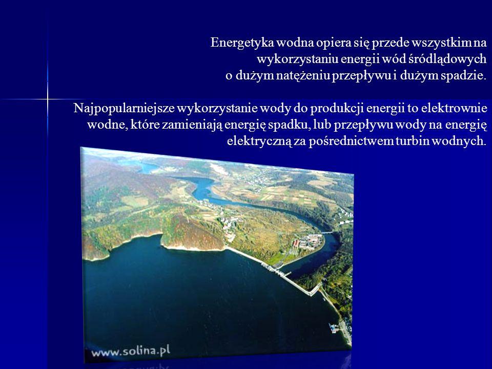 Energetyka wodna opiera się przede wszystkim na wykorzystaniu energii wód śródlądowych o dużym natężeniu przepływu i dużym spadzie. Najpopularniejsze