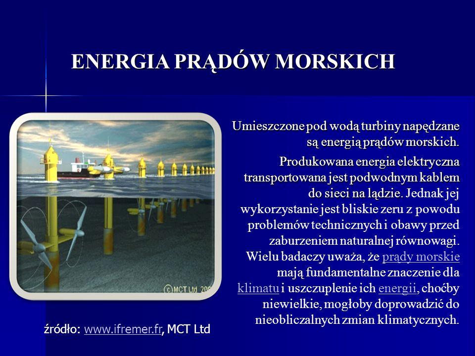 ENERGIA PRĄDÓW MORSKICH Umieszczone pod wodą turbiny napędzane są energią prądów morskich. Umieszczone pod wodą turbiny napędzane są energią prądów mo